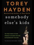 Somebody Else's Kids: The True Story of Four Problem Children and One Extraordinary Teacher