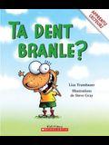 Ta Dent Branle?