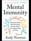 Mental Immunity: Infectious Ideas, Mind-Parasites, and the Search for a Better Way to Think