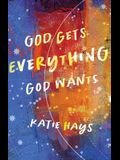God Gets Everything God Wants