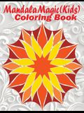 Mandala Magic: Kids Coloring Book