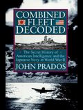 Combined Fleet Decoded: The Secret History of American Intelligence and the Japanese Navy in World War II