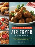 Keto Kitchen: Air Fryer Cookbook: More Than 100 Healthy Fried Recipes for the Ketogenic Diet