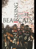 Bearcats Rising: Rags to Division I Riches: How a Gridiron Minority Bludgeons Its Way Into the Big Time