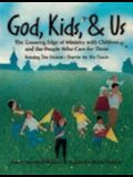 God, Kids, & Us: The Growing Edge of Ministry with Children and the People Who Care for Them