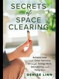 Secrets of Space Clearing: Achieve Inner and Outer Harmony Through Energy Work, Decluttering, and Feng Shui
