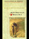 Betrayal Trauma: The Logic of Forgetting Childhood Abuse