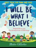 I Will Be What I Believe [book and CD]