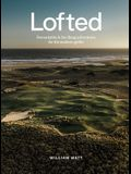 Lofted: Remarkable & Farflung Adventures for the Modern Golfer