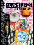 Adventures in Mixed Media Art: Inspiration, Techniques and Projects for Painting, Collage and More