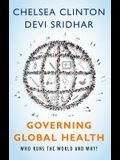 Governing Global Health: Who Runs the World and Why?