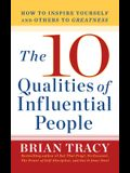 The 10 Qualities of Influential People: How to Inspire Yourself and Others to Greatnes