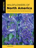 Wildflowers of North America: A Coast-To-Coast Guide to Over 600 Flowering Plants