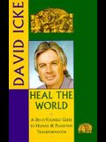 Heal the World: A Do-It-Yourself Guide to Human & Planetary Transformation