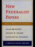 New Federalist Papers: Essays in Defense of the Constitution (A Twentieth Century Fund Book)