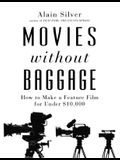 Movies Without Baggage: How to Make Feature a Film for Under $10,000