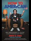How to American: An Immigrant's Guide to Disappointing Your Parents