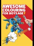 Awesome Colouring Book For Boys Age 7: You are awesome. Cool, creative, anti-boredom colouring book for seven year old boys