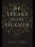 He Speaks in the Silence: Finding Intimacy with God by Learning to Listen