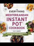 The Everything Mediterranean Instant Pot(r) Cookbook: 300 Recipes for Healthy Mediterranean Meals--Made in Minutes