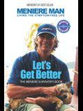 Meniere Man. Let's Get Better.: The Meniere Survivor's Book
