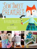 Sew Sweet Creatures: Make Adorable Plush Animals and Their Accessories