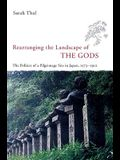 Rearranging the Landscape of the Gods: The Politics of a Pilgrimage Site in Japan, 1573-1912