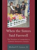 When the Sisters Said Farewell: The Transition of Leadership in Catholic Elementary Schools