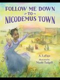Follow Me Down to Nicodemus Town: Based on the History of the African American Pioneer Settlement