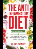 The Anti-Inflammatory Diet: 2 BOOKS IN 1 - The Alkaline Diet for Beginners + The Alkaline Herbal Medicine - How to Reduce Inflammation Naturally w