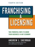 Franchising and Licensing: Two Powerful Ways to Grow Your Business in Any Economy