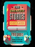 The Greatest Stories Ever Played: Video Games and the Evolution of Storytelling
