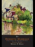 The Hermetic Marriage: Being a Study in the Philosophy of the Thrice Greatest Hermes