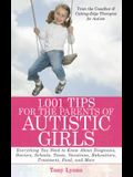 1,001 Tips for the Parents of Autistic Girls: Everything You Need to Know about Diagnosis, Doctors, Schools, Taxes, Vacations, Babysitters, Treatments