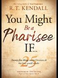 You Might Be a Pharisee If...: Twenty-Five Things Christians Do But Jesus Would Rebuke