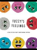 Fuzzy's Feelings: A Book for Kids About Understanding Emotions