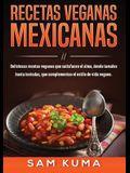 Recetas Veganas Mexicanas: Deliciosas recetas veganas que satisfacen el alma, desde tamales hasta tostadas, que complementan el estilo de vida ve