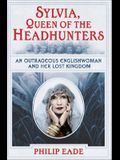 Sylvia, Queen of the Headhunters: An Outrageous Englishwoman and Her Lost Kingdon