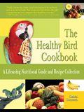 Healthy Bird Cookbook: A Lifesaving Nutritional Guide and Recipe Collection