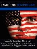Mecosta County, Michigan: Including Its History, the Russell Kirk Center for Cultural Renewal, Big Rapids, Canadian Lakes, and More