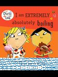 I Am Extremely Absolutely Boiling (Turtleback School & Library Binding Edition) (Charlie and Lola)