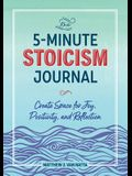 The 5-Minute Stoicism Journal: Create Space for Joy, Positivity, and Reflection