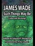 Such Things May Be: Collected Writings