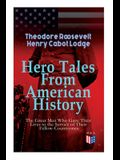 Hero Tales From American History -The Great Men Who Gave Their Lives to the Service of Their Fellow-Countrymen: George Washington, Daniel Boone, Franc