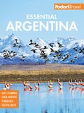 Fodor's Essential Argentina: With the Wine Country, Uruguay & Chilean Patagonia
