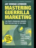 Mastering Guerrilla Marketing: 100 Profit-Producing Insights That You Can Take to the Bank