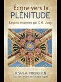 Écrire Vers La Plénitude: Leçons inspirées par C.G. Jung