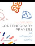 Contemporary Prayers to Whatever Works, 2: An Artist's Collection of Prayers to Nothing-In-Particular