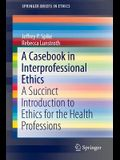 A Casebook in Interprofessional Ethics: A Succinct Introduction to Ethics for the Health Professions