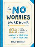 The No Worries Workbook: 124 Lists, Activities, and Prompts to Get Out of Your Head--And on with Your Life!